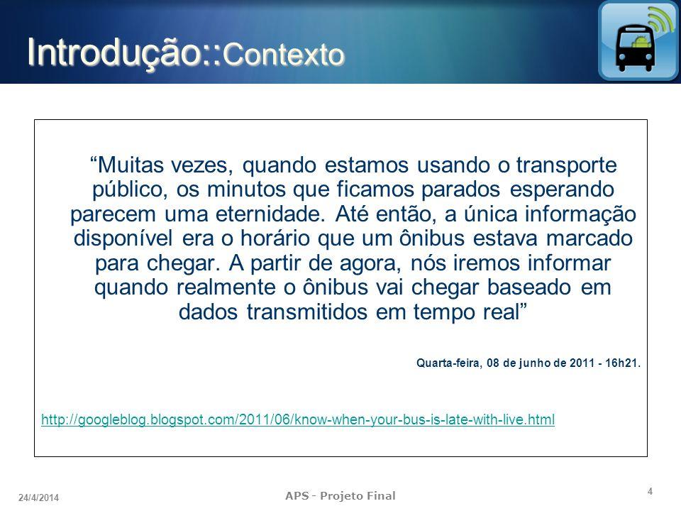 4 24/4/2014 APS - Projeto Final Introdução:: Contexto Muitas vezes, quando estamos usando o transporte público, os minutos que ficamos parados esperan