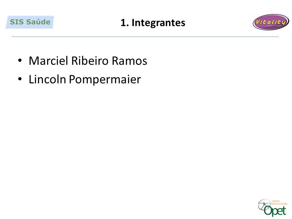 1. Integrantes Marciel Ribeiro Ramos Lincoln Pompermaier