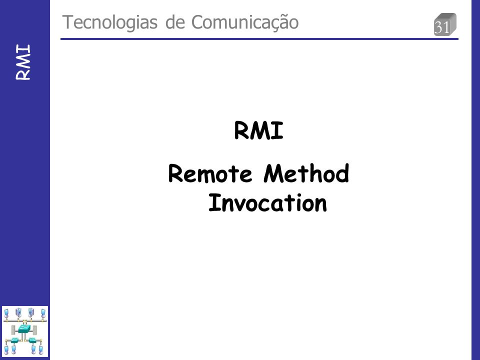 31 Tecnologias de Comunicação RMI Remote Method Invocation