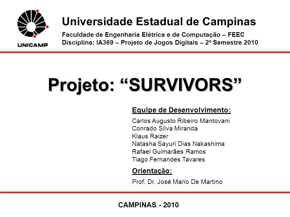Projeto: SURVIVORS Equipe de Desenvolvimento: Carlos Augusto Ribeiro Mantovani Conrado Silva Miranda Klaus Raizer Natasha Sayuri Dias Nakashima Rafael
