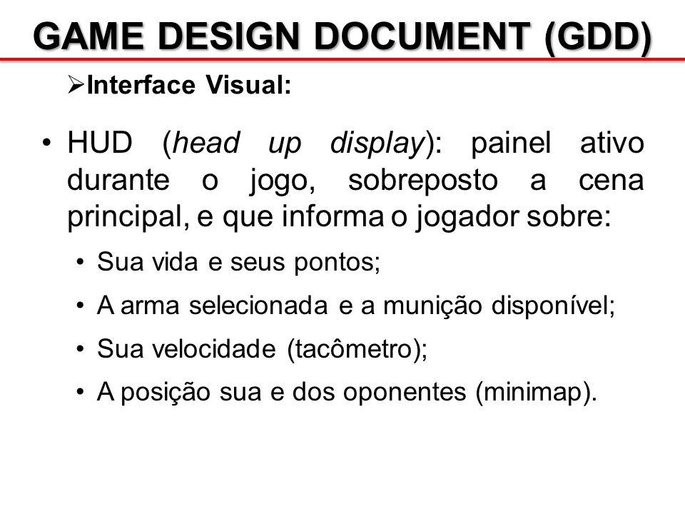 GAME DESIGN DOCUMENT (GDD) Interface Visual: HUD (head up display): painel ativo durante o jogo, sobreposto a cena principal, e que informa o jogador