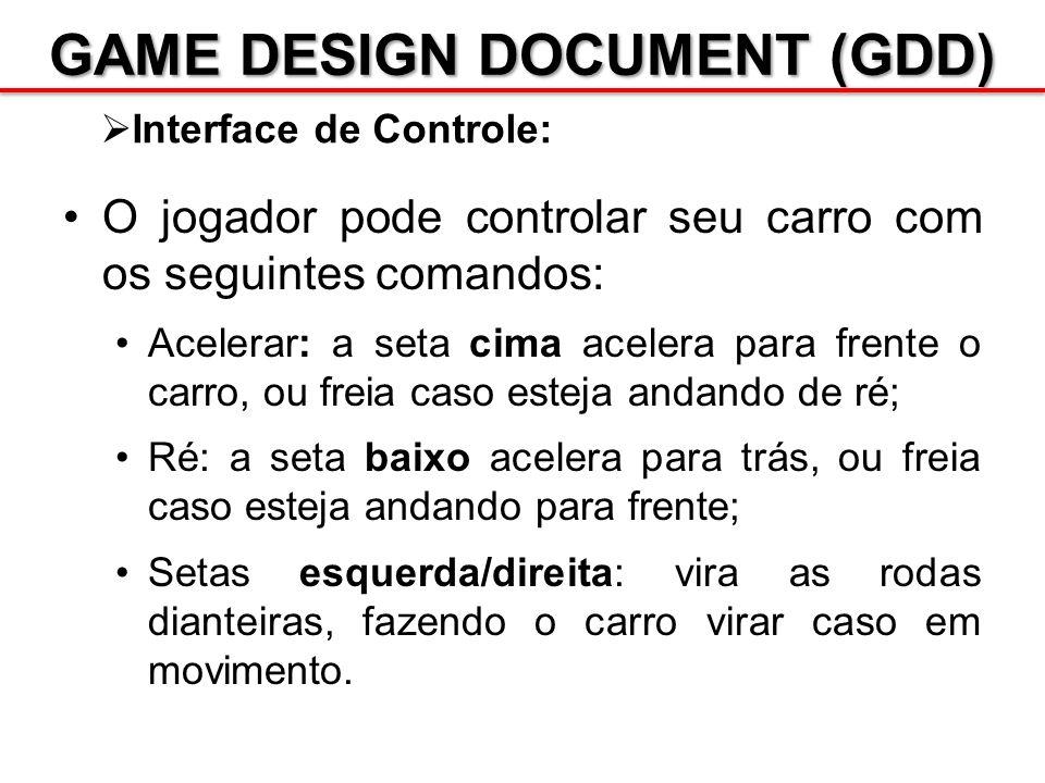 GAME DESIGN DOCUMENT (GDD) Interface de Controle: O jogador pode controlar seu carro com os seguintes comandos: Acelerar: a seta cima acelera para fre