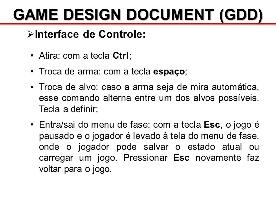 GAME DESIGN DOCUMENT (GDD) Interface de Controle: Atira: com a tecla Ctrl; Troca de arma: com a tecla espaço; Troca de alvo: caso a arma seja de mira
