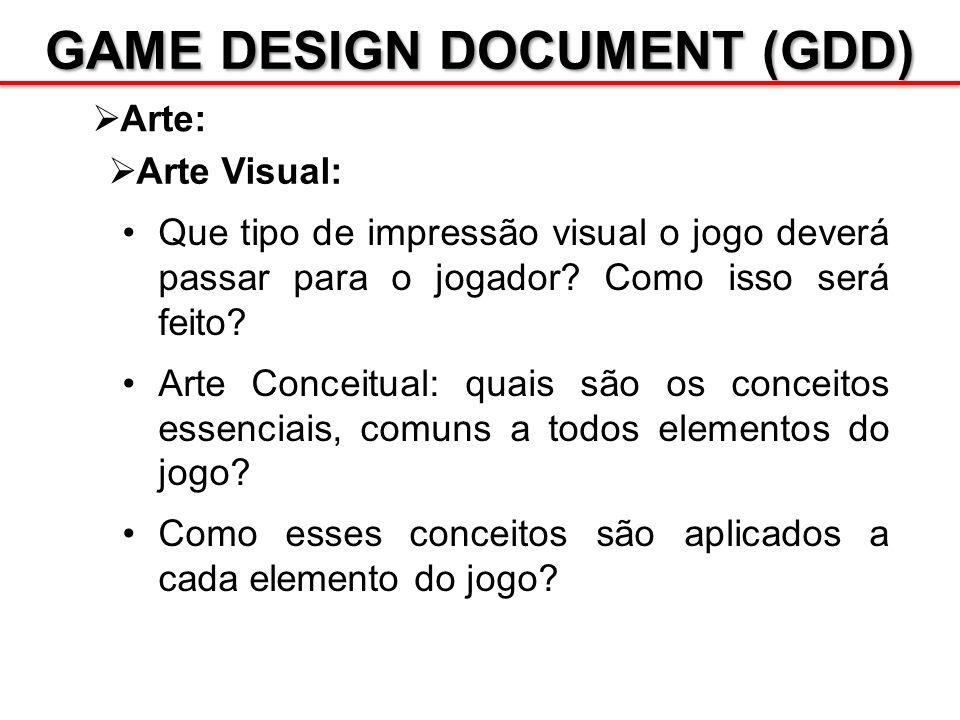 GAME DESIGN DOCUMENT (GDD) Arte: Que tipo de impressão visual o jogo deverá passar para o jogador? Como isso será feito? Arte Conceitual: quais são os