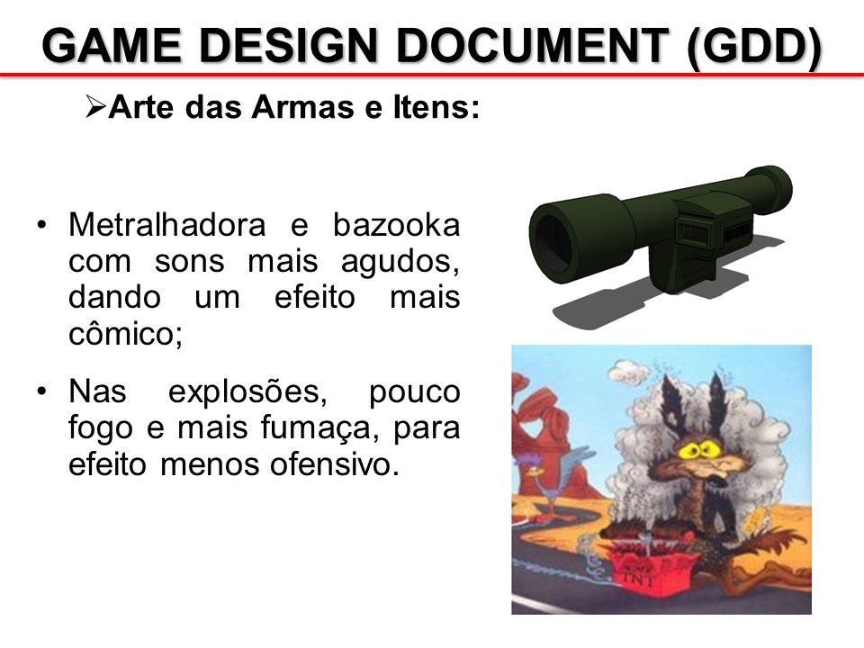 GAME DESIGN DOCUMENT (GDD) Arte das Armas e Itens: Metralhadora e bazooka com sons mais agudos, dando um efeito mais cômico; Nas explosões, pouco fogo