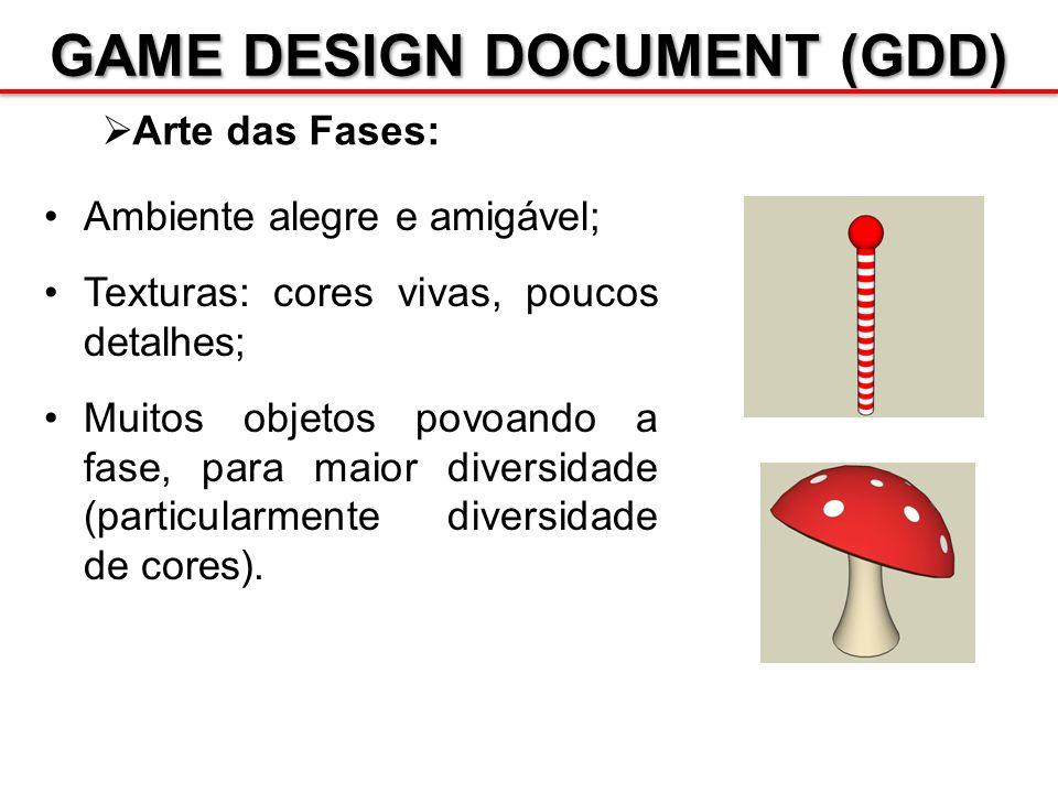 GAME DESIGN DOCUMENT (GDD) Arte das Fases: Ambiente alegre e amigável; Texturas: cores vivas, poucos detalhes; Muitos objetos povoando a fase, para ma