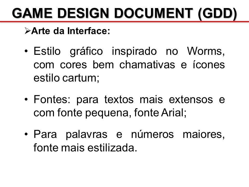 GAME DESIGN DOCUMENT (GDD) Arte da Interface: Estilo gráfico inspirado no Worms, com cores bem chamativas e ícones estilo cartum; Fontes: para textos
