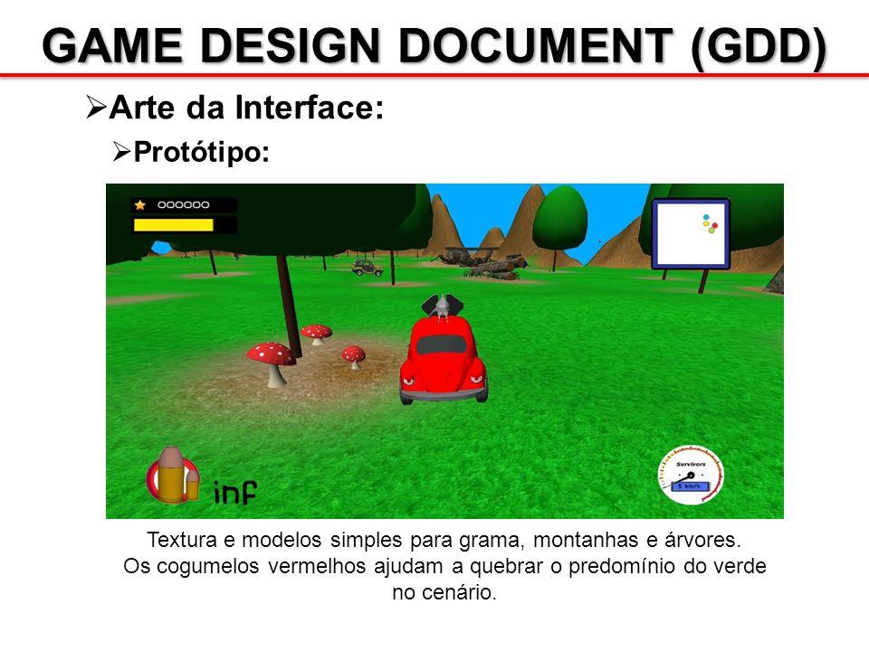 GAME DESIGN DOCUMENT (GDD) Arte da Interface: Protótipo: Textura e modelos simples para grama, montanhas e árvores. Os cogumelos vermelhos ajudam a qu