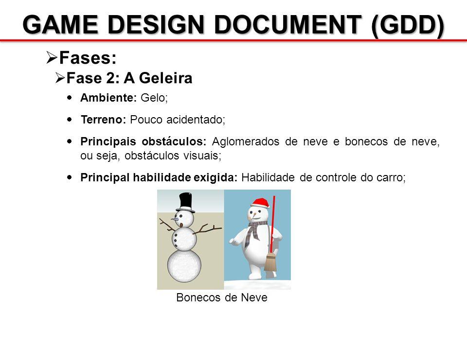 GAME DESIGN DOCUMENT (GDD) Fases: Fase 2: A Geleira Ambiente: Gelo; Terreno: Pouco acidentado; Principais obstáculos: Aglomerados de neve e bonecos de