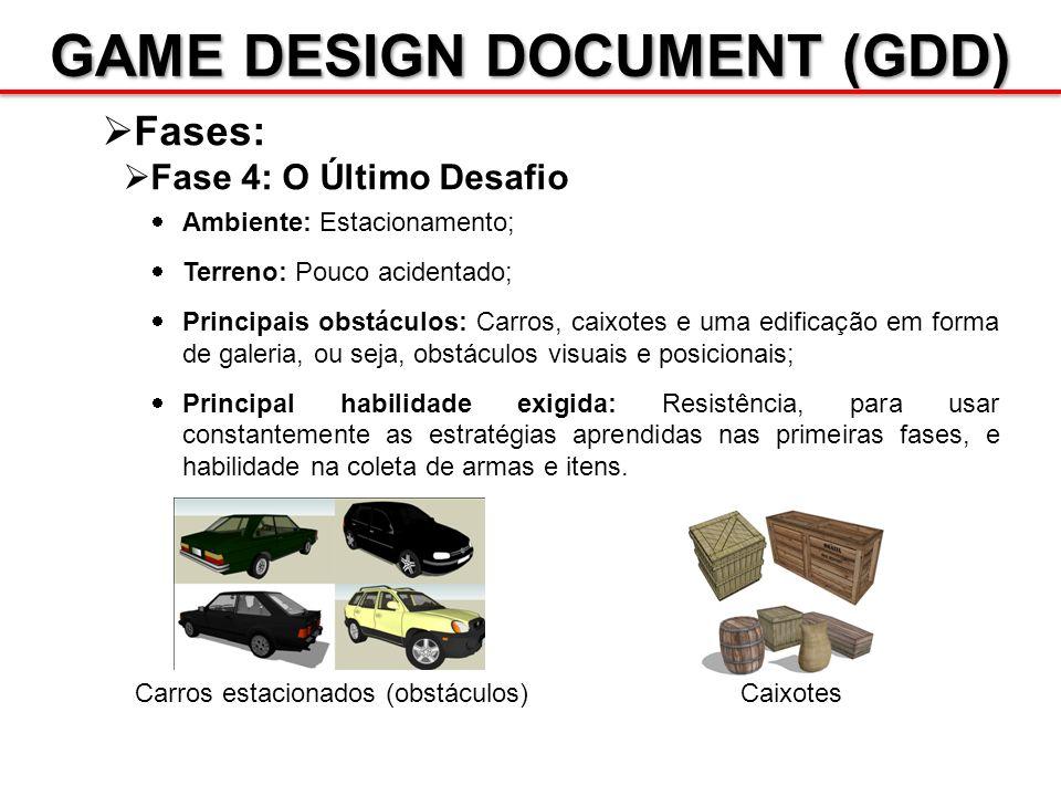 GAME DESIGN DOCUMENT (GDD) Fases: Fase 4: O Último Desafio Ambiente: Estacionamento; Terreno: Pouco acidentado; Principais obstáculos: Carros, caixote