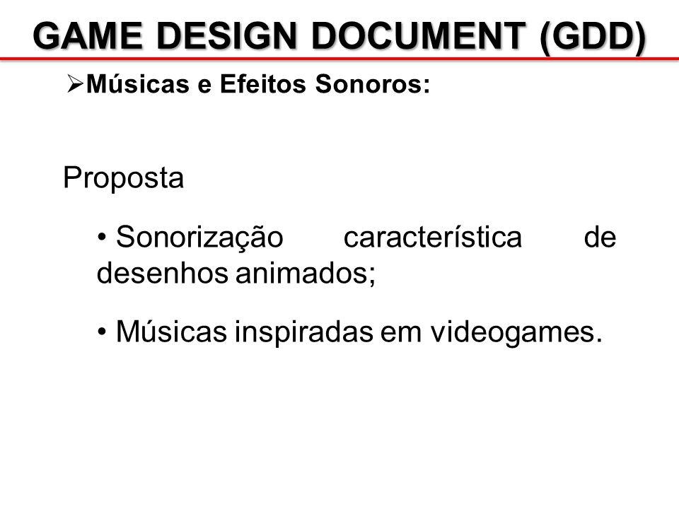 GAME DESIGN DOCUMENT (GDD) Músicas e Efeitos Sonoros: Proposta Sonorização característica de desenhos animados; Músicas inspiradas em videogames.