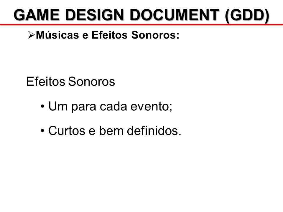 GAME DESIGN DOCUMENT (GDD) Músicas e Efeitos Sonoros: Efeitos Sonoros Um para cada evento; Curtos e bem definidos.