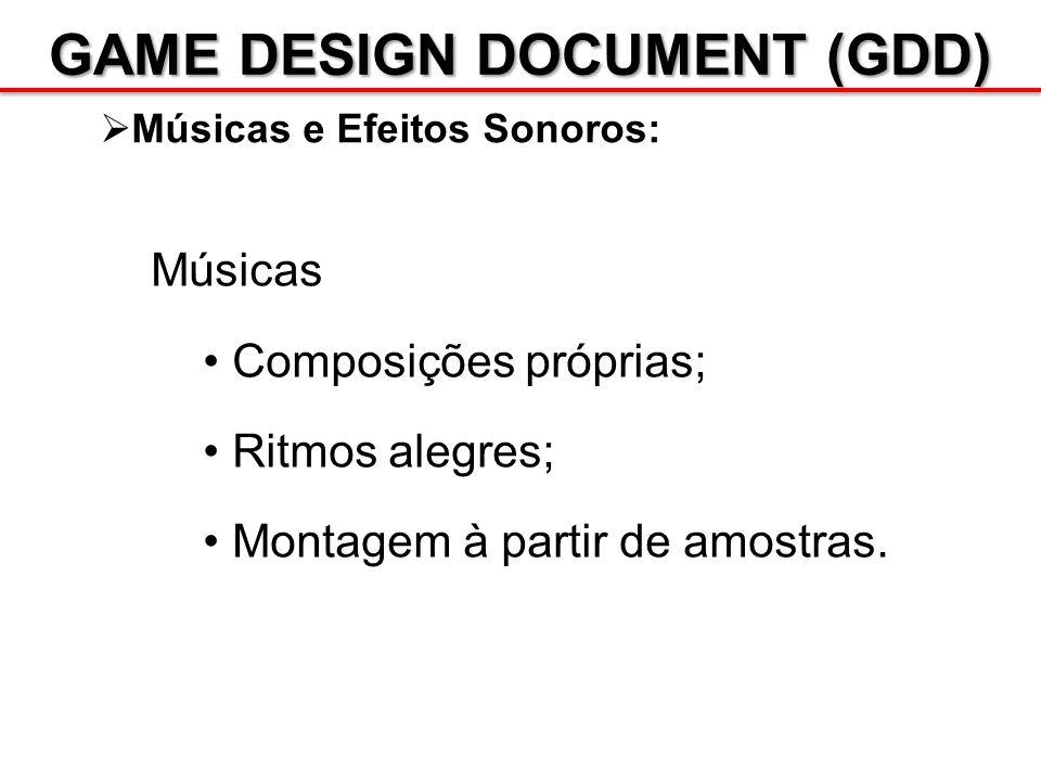 GAME DESIGN DOCUMENT (GDD) Músicas e Efeitos Sonoros: Músicas Composições próprias; Ritmos alegres; Montagem à partir de amostras.