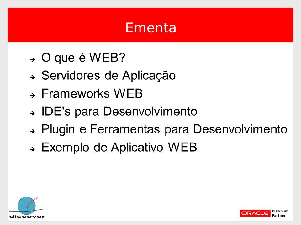 Ementa O que é WEB? O que é WEB? Servidores de Aplicação Servidores de Aplicação Frameworks WEB Frameworks WEB IDE's para Desenvolvimento IDE's para D