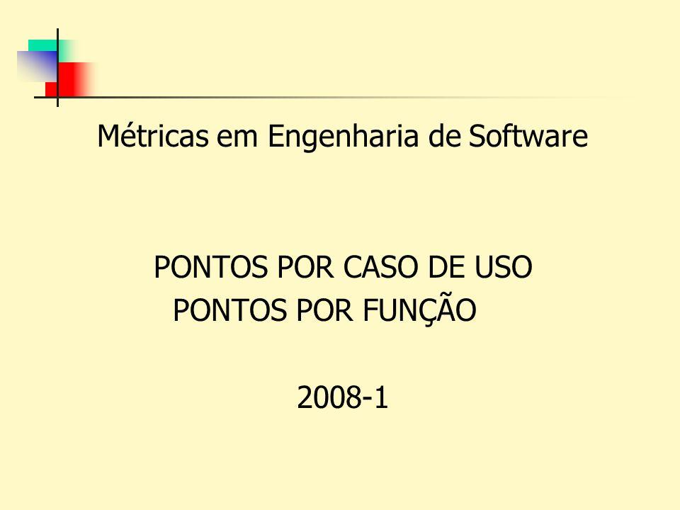 Métricas em Engenharia de Software PONTOS POR CASO DE USO PONTOS POR FUNÇÃO 2008-1