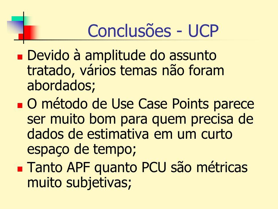 Conclusões - UCP É evidente o problema de que a granularidade de cada caso de uso varia muito entre analistas, causando uma significativa variação nos resultados de PCU; As métricas específicas para OO apresentadas servem mais para controle de qualidade do que para cálculo de tamanho.