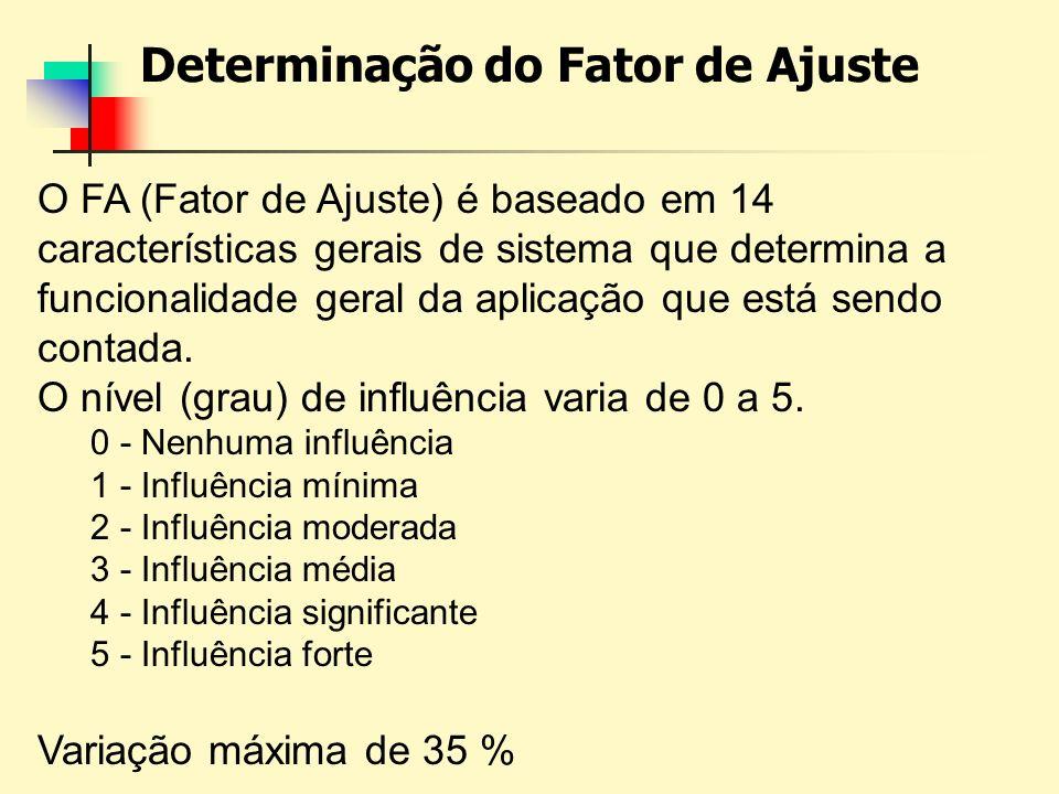 Determinação do Fator de Ajuste O FA (Fator de Ajuste) é baseado em 14 características gerais de sistema que determina a funcionalidade geral da aplic