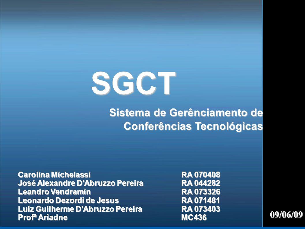 SGCT Sistema de Gerênciamento de Conferências Tecnológicas 09/06/09 Carolina MichelassiRA 070408 José Alexandre D'Abruzzo PereiraRA 044282 Leandro Ven