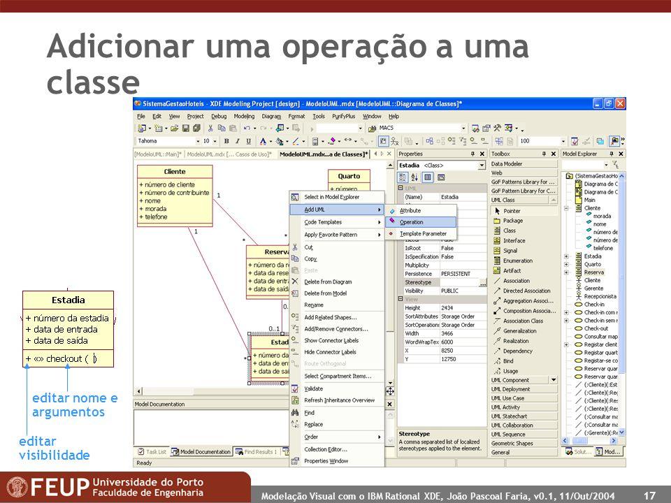 Modelação Visual com o IBM Rational XDE, João Pascoal Faria, v0.1, 11/Out/2004 17 Adicionar uma operação a uma classe editar nome e argumentos editar visibilidade