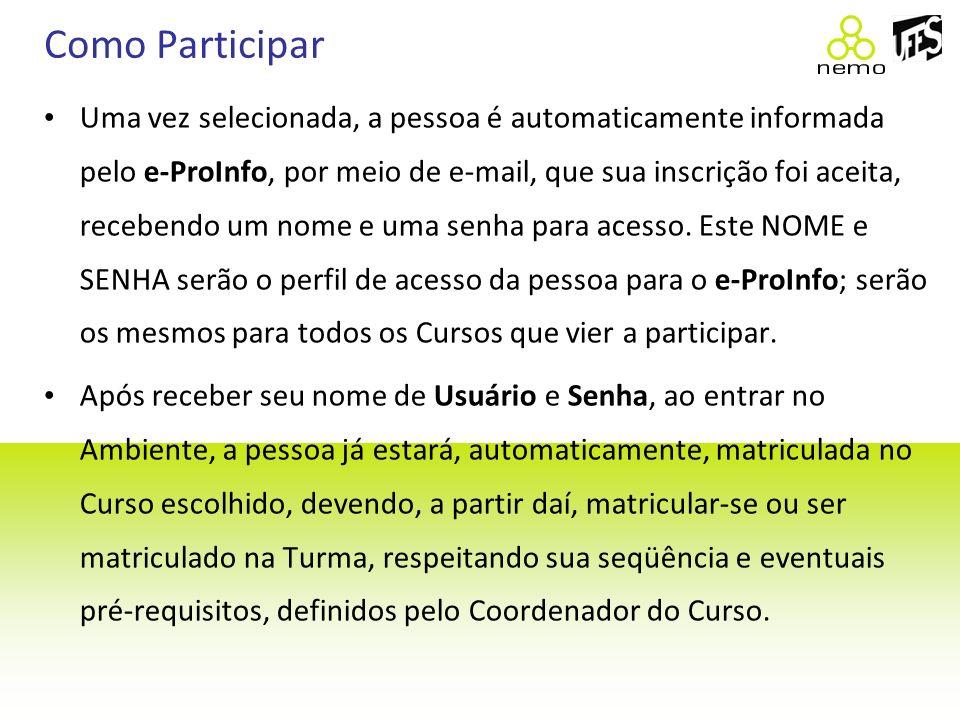 Como Participar Uma vez selecionada, a pessoa é automaticamente informada pelo e-ProInfo, por meio de e-mail, que sua inscrição foi aceita, recebendo