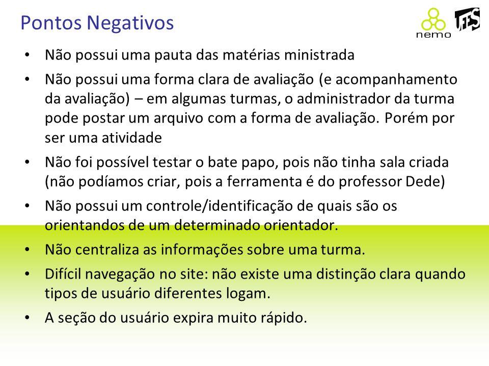 Pontos Negativos Não possui uma pauta das matérias ministrada Não possui uma forma clara de avaliação (e acompanhamento da avaliação) – em algumas tur