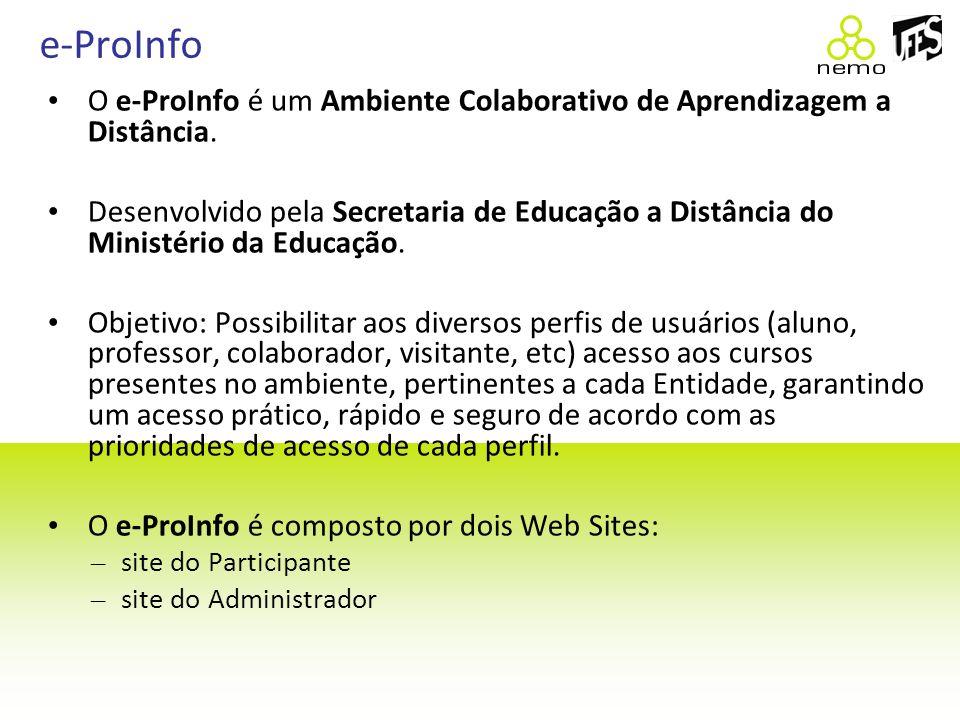e-ProInfo O e-ProInfo é um Ambiente Colaborativo de Aprendizagem a Distância. Desenvolvido pela Secretaria de Educação a Distância do Ministério da Ed