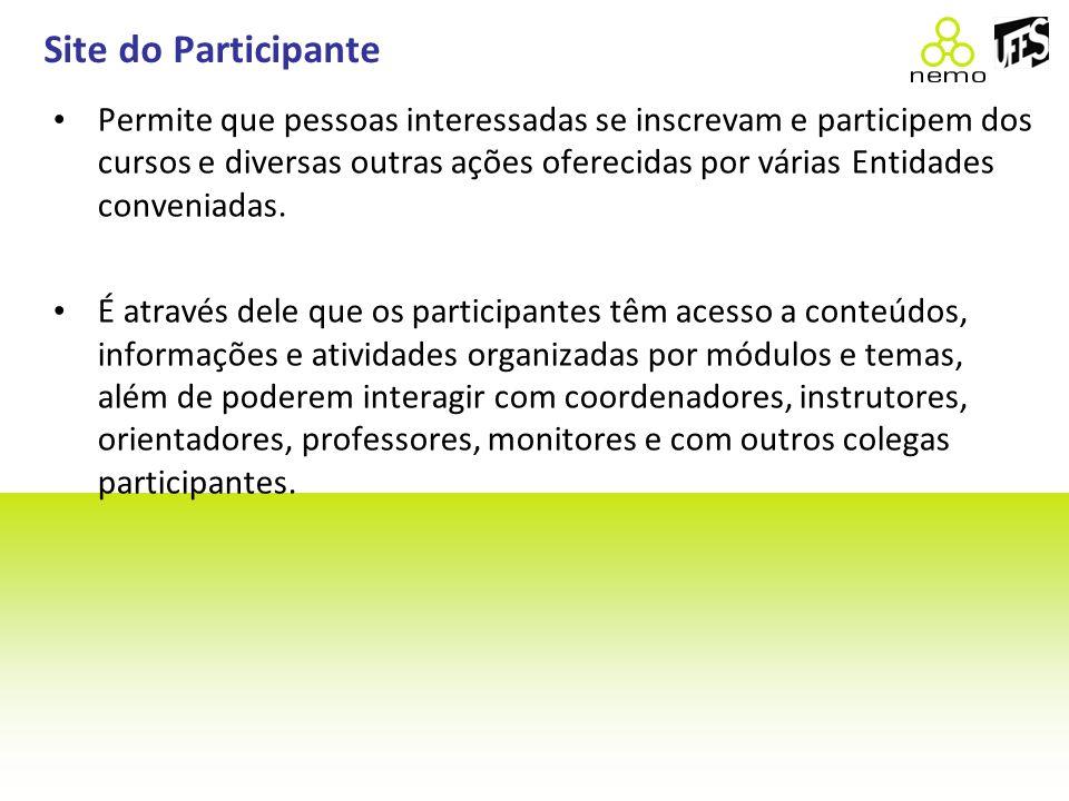 Site do Participante Permite que pessoas interessadas se inscrevam e participem dos cursos e diversas outras ações oferecidas por várias Entidades con