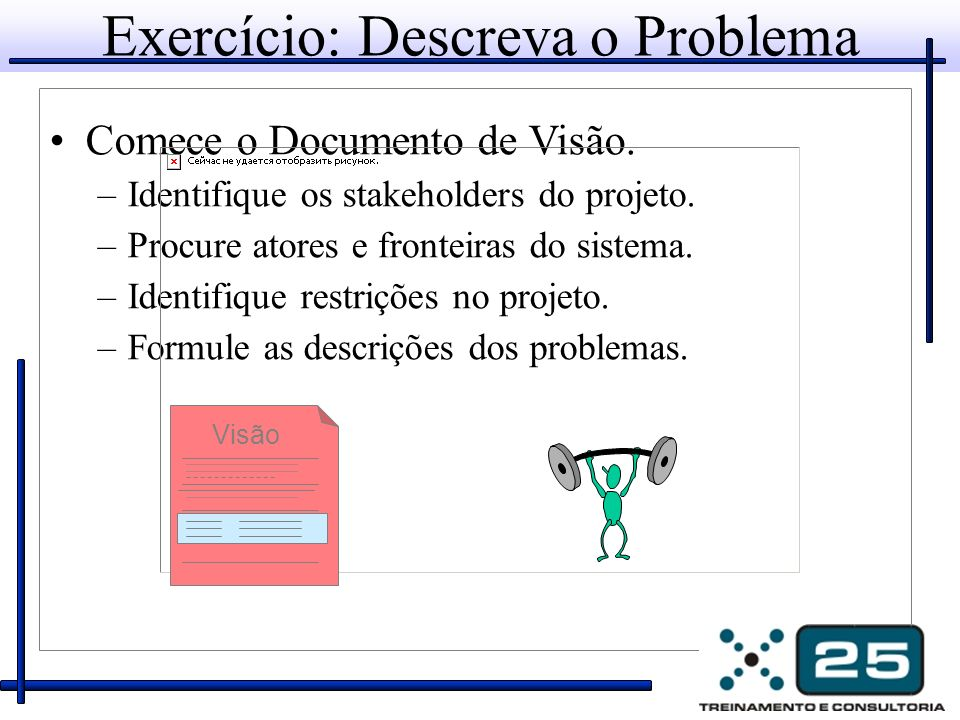 Exercício: Descreva o Problema Comece o Documento de Visão.