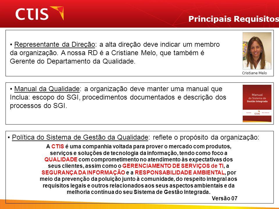 Principais Requisitos Representante da Direção: a alta direção deve indicar um membro da organização.