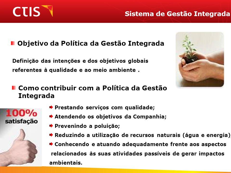 Sistema de Gestão Integrada Objetivo da Política da Gestão Integrada Definição das intenções e dos objetivos globais referentes à qualidade e ao meio ambiente.