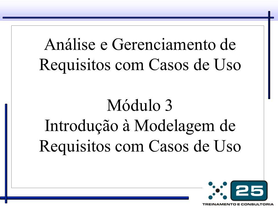 Análise e Gerenciamento de Requisitos com Casos de Uso Módulo 3 Introdução à Modelagem de Requisitos com Casos de Uso