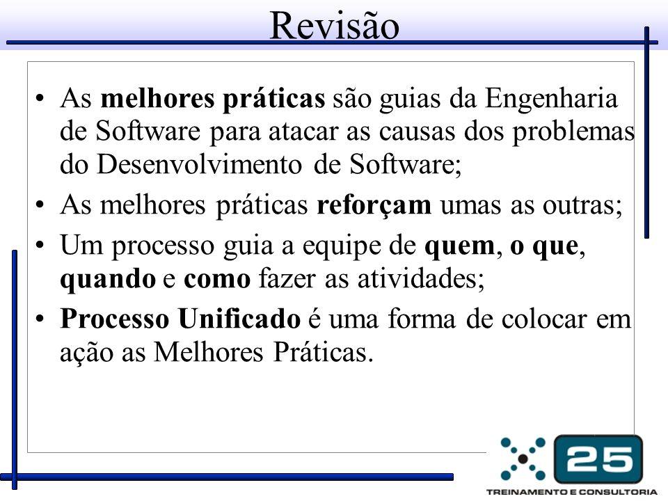 Revisão As melhores práticas são guias da Engenharia de Software para atacar as causas dos problemas do Desenvolvimento de Software; As melhores práti