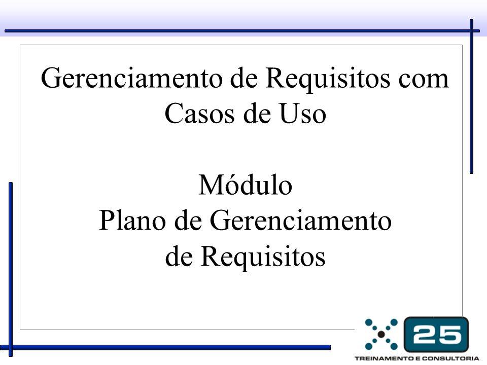Plano de Gerenciamento de Requisitos Descreve a documentação de requisitos, os tipos de requisitos e seus respectivos atributos de requisitos, especificando as informações e os mecanismos de controle que devem ser coletados e usados para avaliar, relatar e controlar mudanças nos requisitos do produto.