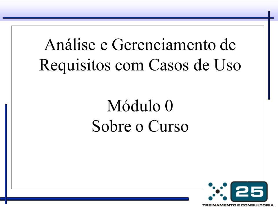 Objetivos do Curso Aplicar as técnicas de Gerenciamento de Requisitos para definir um entendimento claros dos requisitos do produto.