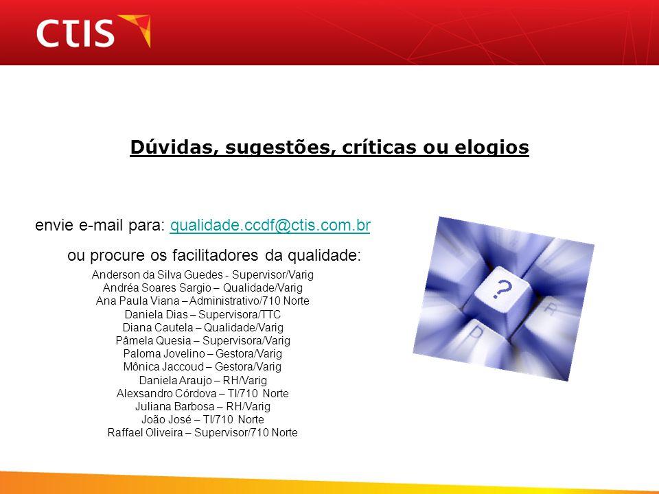 Dúvidas, sugestões, críticas ou elogios envie e-mail para: qualidade.ccdf@ctis.com.br ou procure os facilitadores da qualidade:qualidade.ccdf@ctis.com