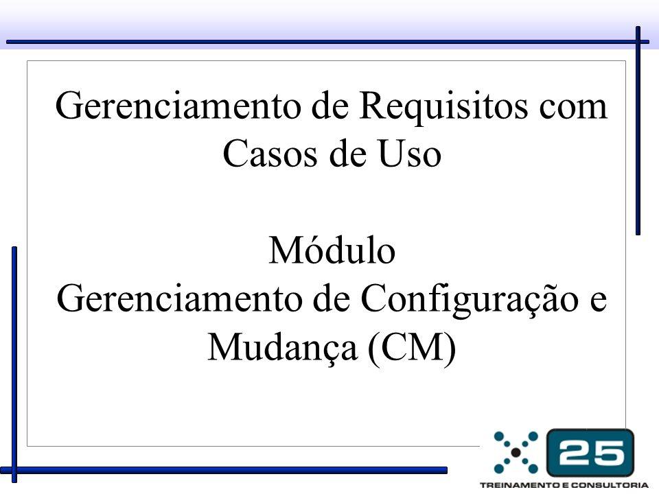 Gerenciamento de Requisitos com Casos de Uso Módulo Gerenciamento de Configuração e Mudança (CM)