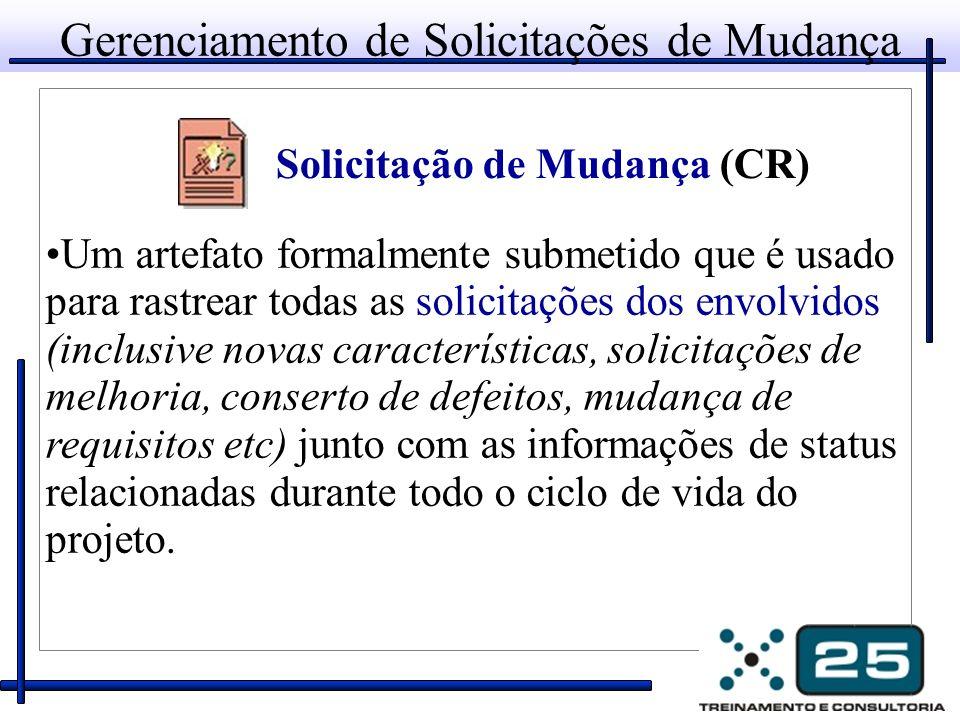 Gerenciamento de Solicitações de Mudança Um artefato formalmente submetido que é usado para rastrear todas as solicitações dos envolvidos (inclusive n