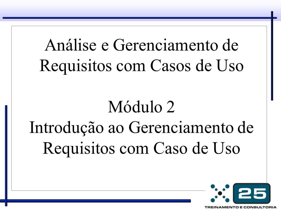 Análise e Gerenciamento de Requisitos com Casos de Uso Módulo 2 Introdução ao Gerenciamento de Requisitos com Caso de Uso