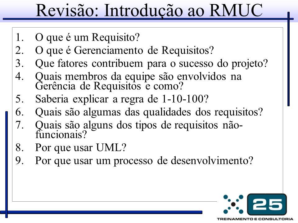 Revisão: Introdução ao RMUC 1.O que é um Requisito? 2.O que é Gerenciamento de Requisitos? 3.Que fatores contribuem para o sucesso do projeto? 4.Quais
