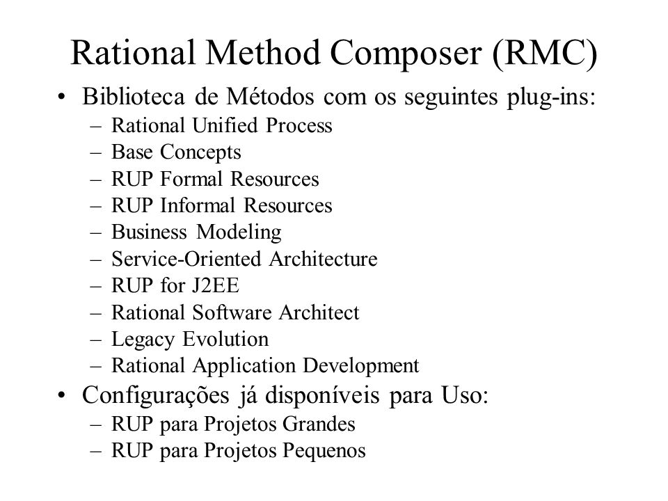 Rational Method Composer (RMC) Biblioteca de Métodos com os seguintes plug-ins: –Rational Unified Process –Base Concepts –RUP Formal Resources –RUP In