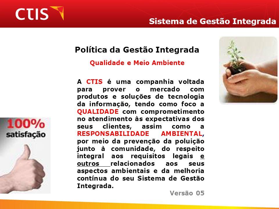 Sistema de Gestão Integrada Política da Gestão Integrada Qualidade e Meio Ambiente A CTIS é uma companhia voltada para prover o mercado com produtos e