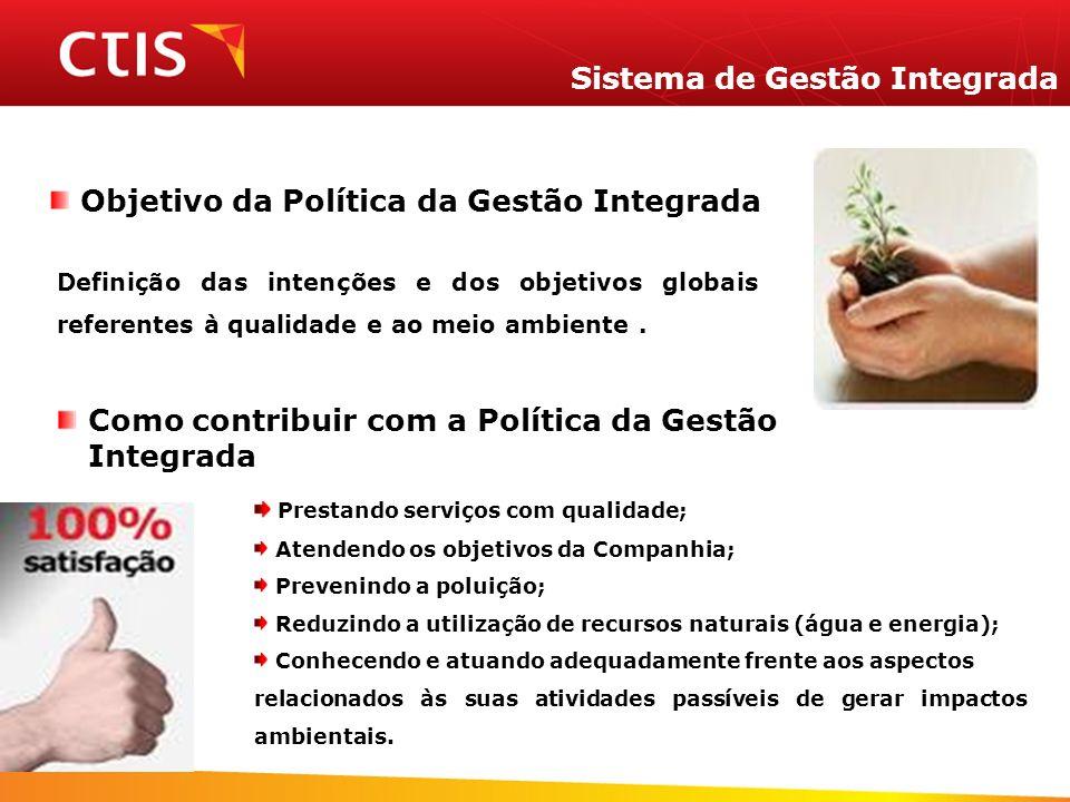 Sistema de Gestão Integrada Objetivo da Política da Gestão Integrada Definição das intenções e dos objetivos globais referentes à qualidade e ao meio