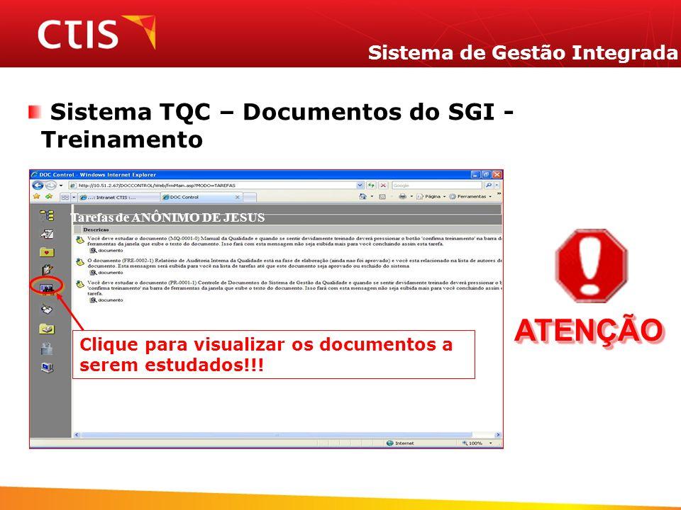 Sistema de Gestão Integrada Sistema TQC – Documentos do SGI - Treinamento Tarefas de ANÔNIMO DE JESUS Clique para visualizar os documentos a serem est