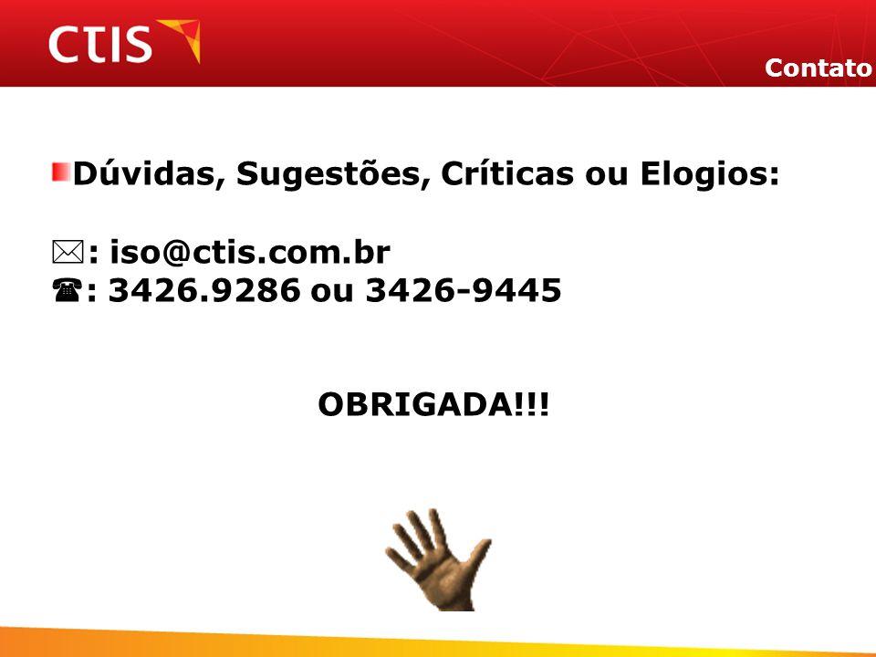 Contato Dúvidas, Sugestões, Críticas ou Elogios: : iso@ctis.com.br : 3426.9286 ou 3426-9445 OBRIGADA!!!