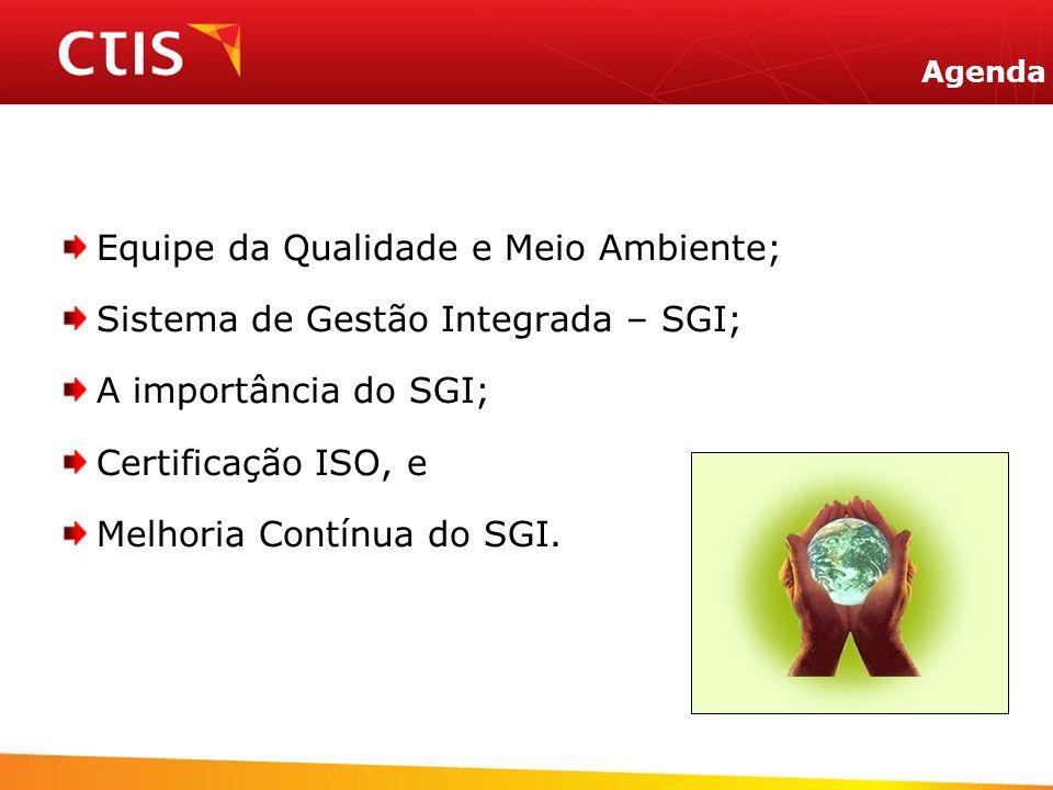 Agenda Equipe da Qualidade e Meio Ambiente; Sistema de Gestão Integrada – SGI; A importância do SGI; Certificação ISO, e Melhoria Contínua do SGI.