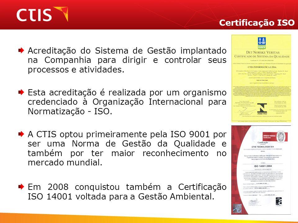 Certificação ISO Acreditação do Sistema de Gestão implantado na Companhia para dirigir e controlar seus processos e atividades. Esta acreditação é rea