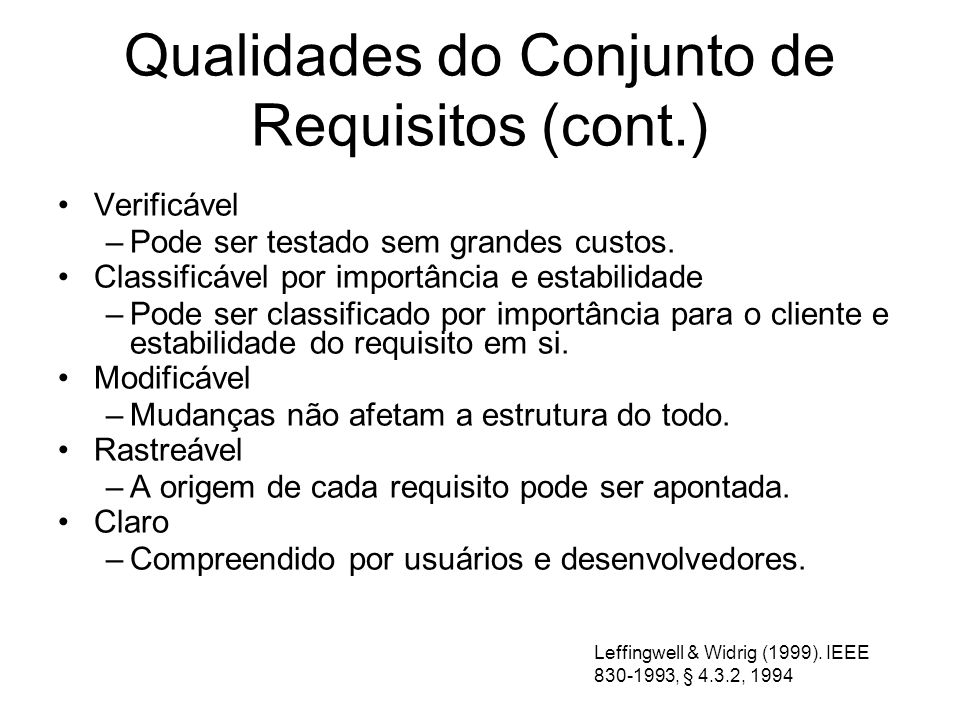 Qualidades do Conjunto de Requisitos (cont.) Verificável –Pode ser testado sem grandes custos. Classificável por importância e estabilidade –Pode ser
