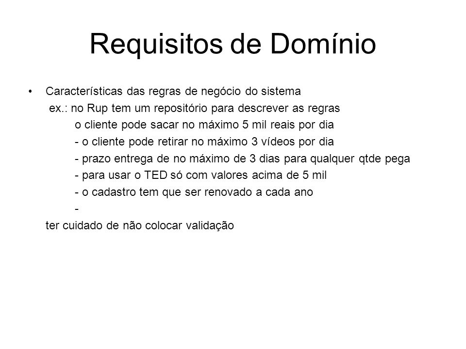 Requisitos de Domínio Características das regras de negócio do sistema ex.: no Rup tem um repositório para descrever as regras o cliente pode sacar no