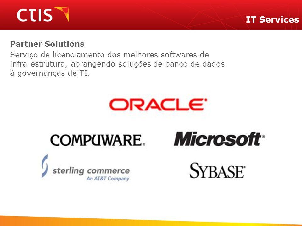 IT Services Partner Solutions Serviço de licenciamento dos melhores softwares de infra-estrutura, abrangendo soluções de banco de dados à governanças