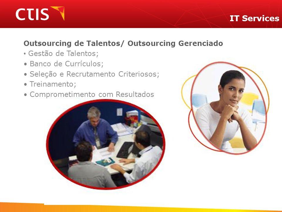 IT Services Outsourcing de Talentos/ Outsourcing Gerenciado Gestão de Talentos; Banco de Currículos; Seleção e Recrutamento Criteriosos; Treinamento;